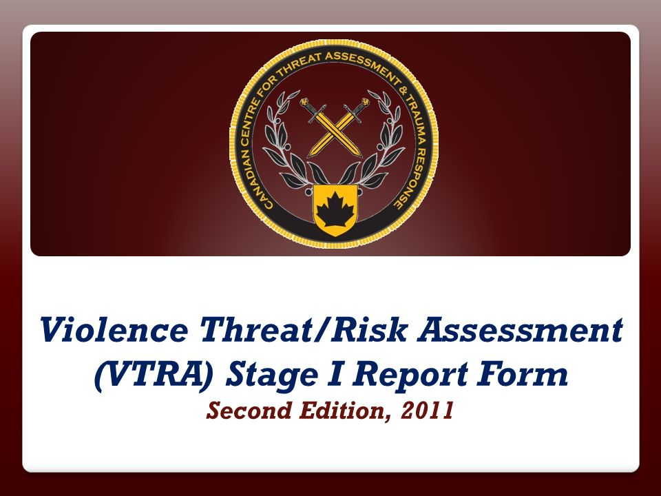 Violence Threat/Risk Assessment (VTRA) Stage I Report Form Second Edition, 2011