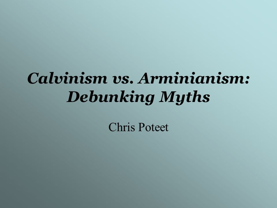 Calvinism vs. Arminianism: Debunking Myths