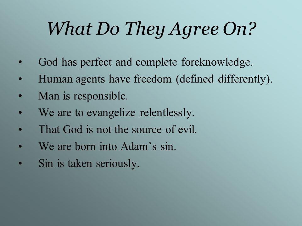 What Do They Agree On God has perfect and complete foreknowledge.