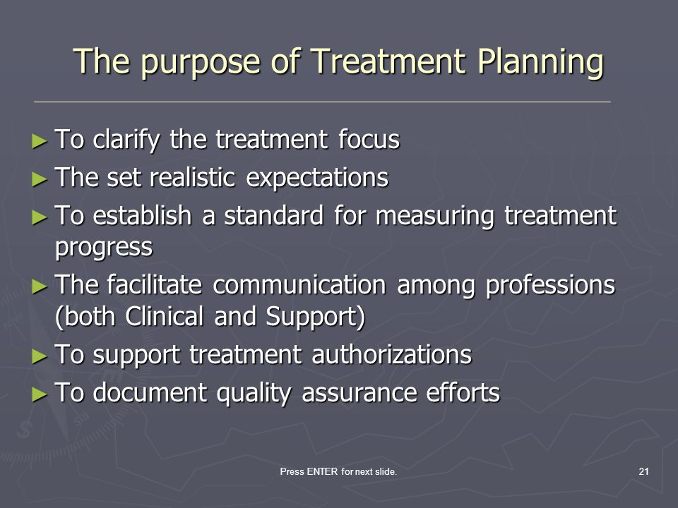The purpose of Treatment Planning
