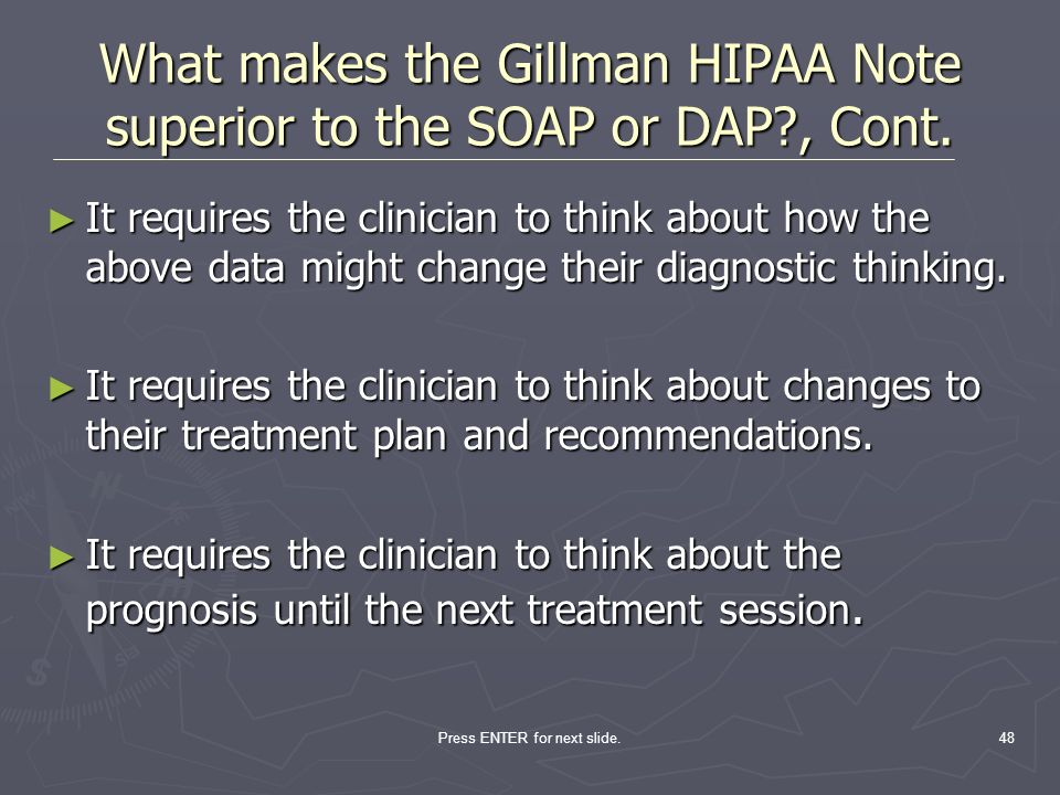 What makes the Gillman HIPAA Note superior to the SOAP or DAP , Cont.