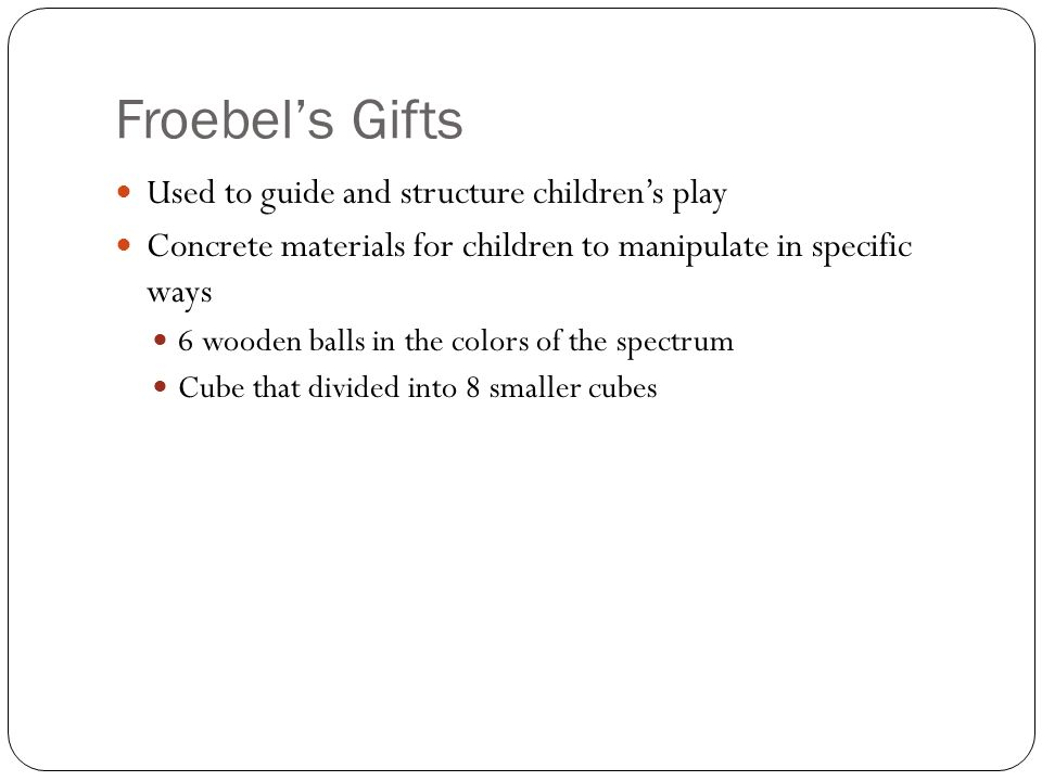 Froebel's Gifts Used to guide and structure children's play