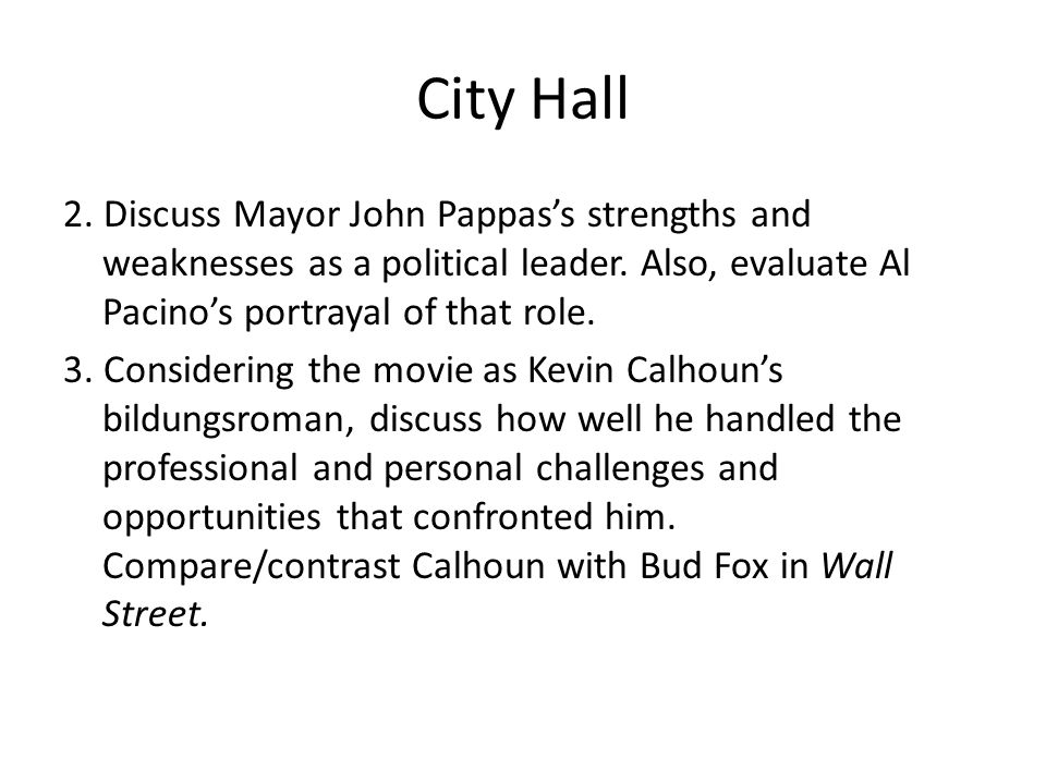 City Hall 2. Discuss Mayor John Pappas's strengths and weaknesses as a political leader. Also, evaluate Al Pacino's portrayal of that role.