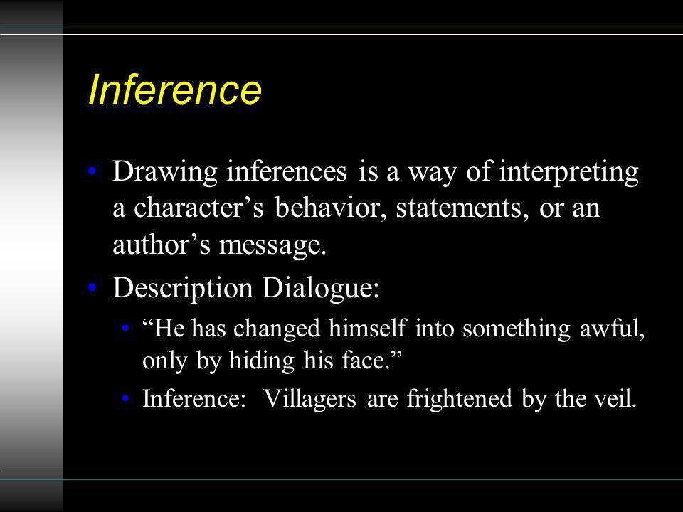 Inference Drawing inferences is a way of interpreting a character's behavior, statements, or an author's message.