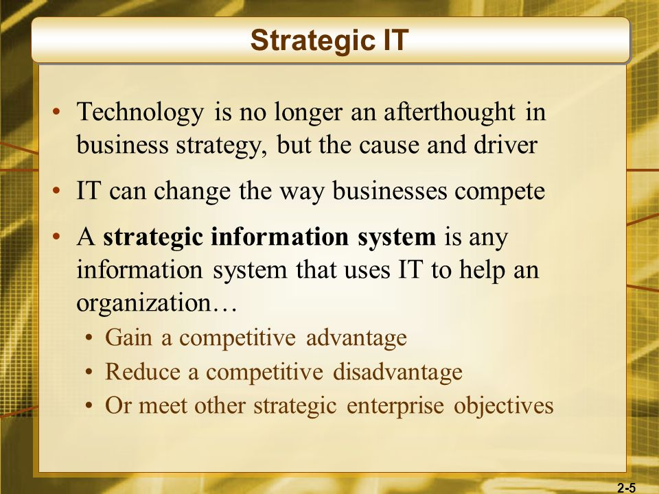 Strategic IT Technology is no longer an afterthought in business strategy, but the cause and driver.