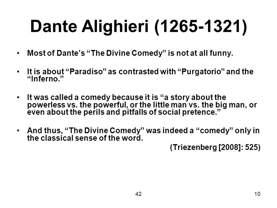 Dante Alighieri (1265-1321) Most of Dante's The Divine Comedy is not at all funny.