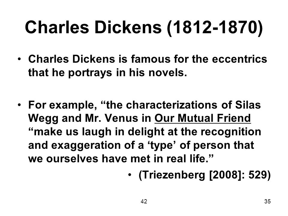 Charles Dickens (1812-1870) Charles Dickens is famous for the eccentrics that he portrays in his novels.