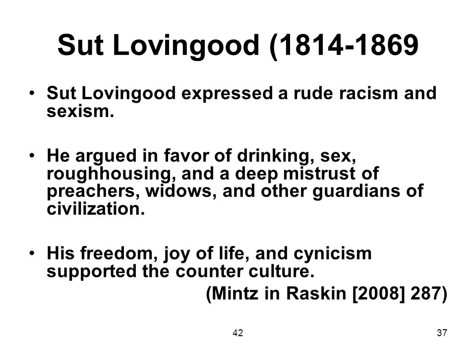 Sut Lovingood (1814-1869 Sut Lovingood expressed a rude racism and sexism.