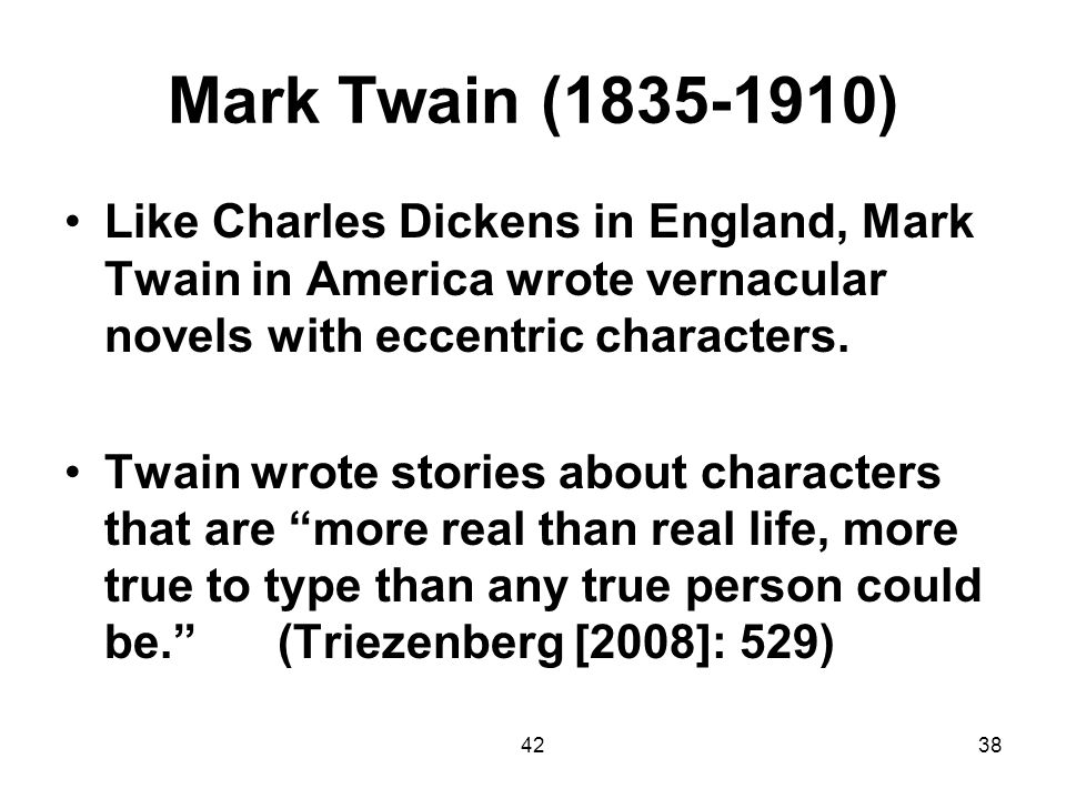 Mark Twain (1835-1910) Like Charles Dickens in England, Mark Twain in America wrote vernacular novels with eccentric characters.