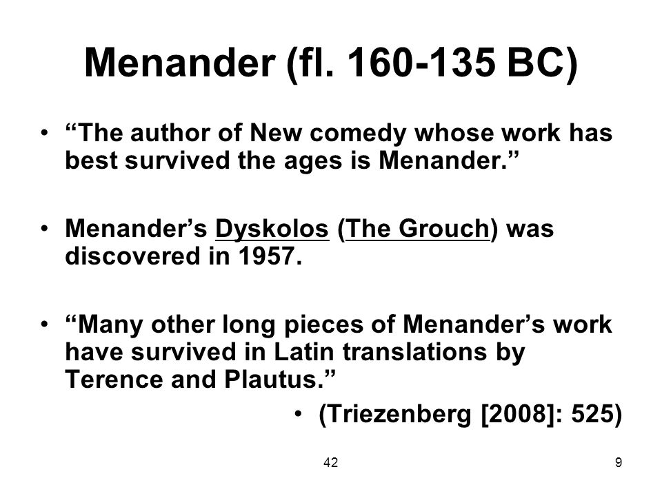 Menander (fl. 160-135 BC) The author of New comedy whose work has best survived the ages is Menander.