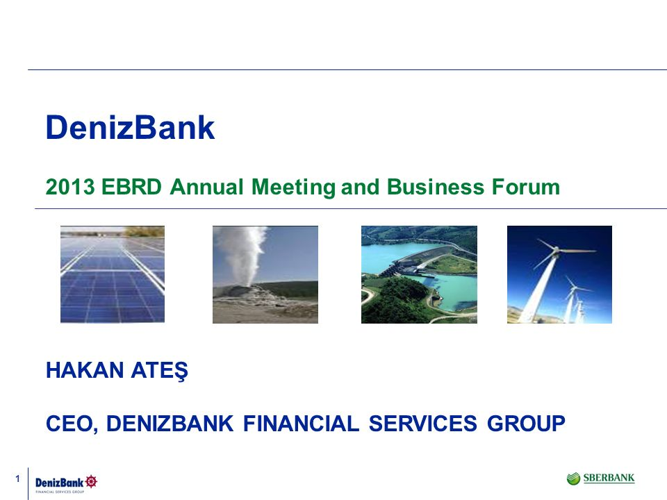 DenizBank 2013 EBRD Annual Meeting and Business Forum HAKAN ATEŞ