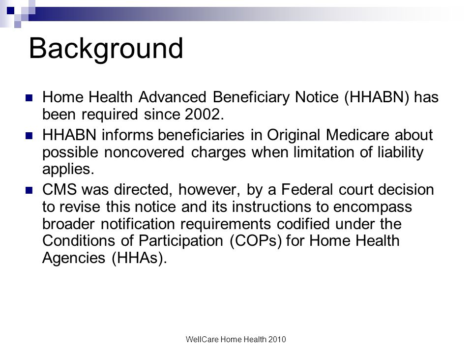 BackgroundHome Health Advanced Beneficiary Notice (HHABN) has been required since 2002.