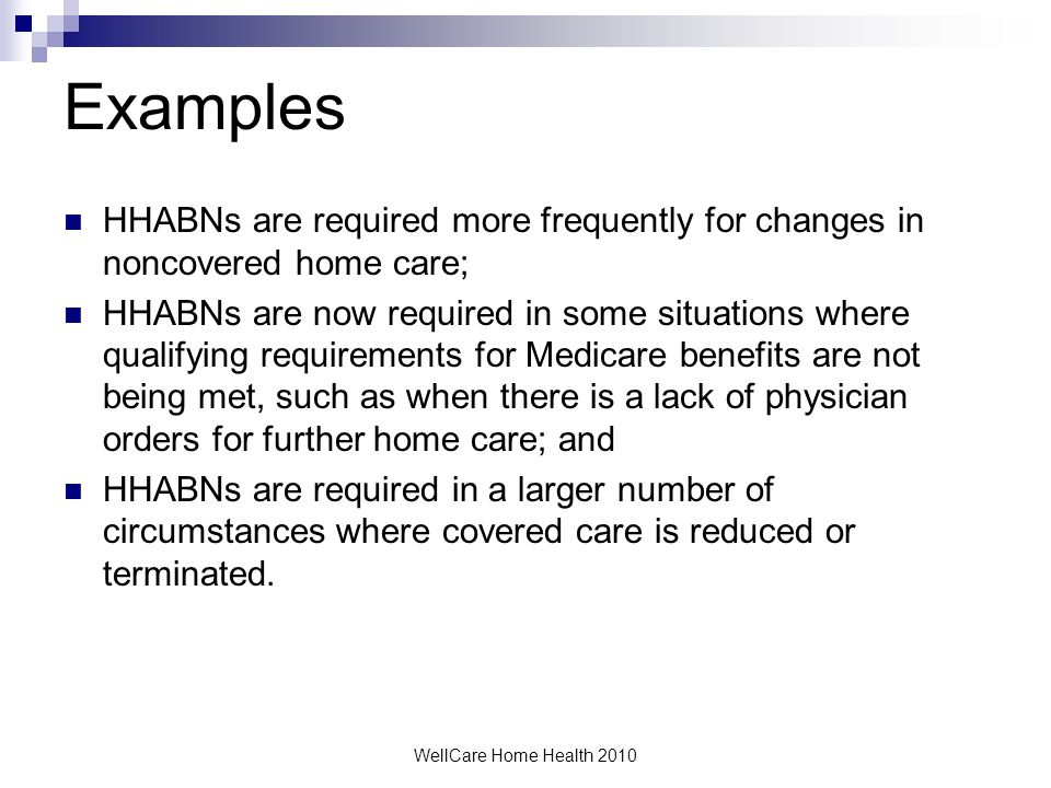 Examples HHABNs are required more frequently for changes in noncovered home care;