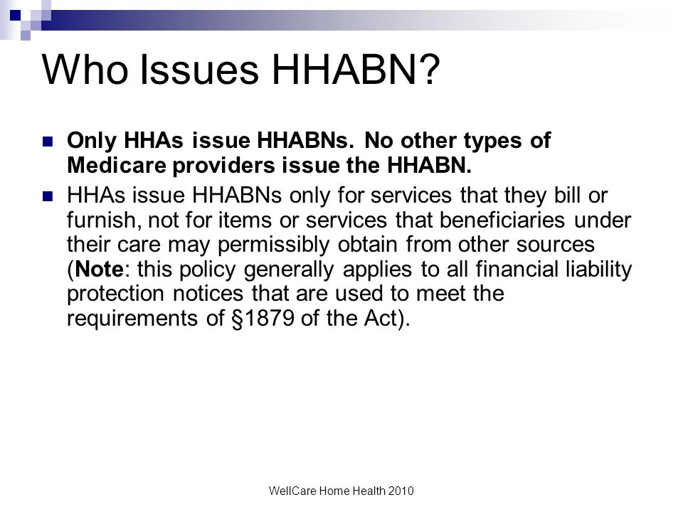 Who Issues HHABN Only HHAs issue HHABNs. No other types of Medicare providers issue the HHABN.
