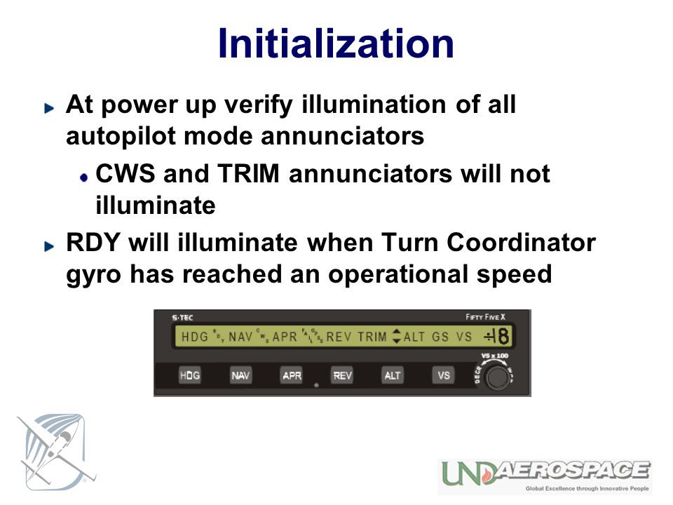 Initialization At power up verify illumination of all autopilot mode annunciators. CWS and TRIM annunciators will not illuminate.