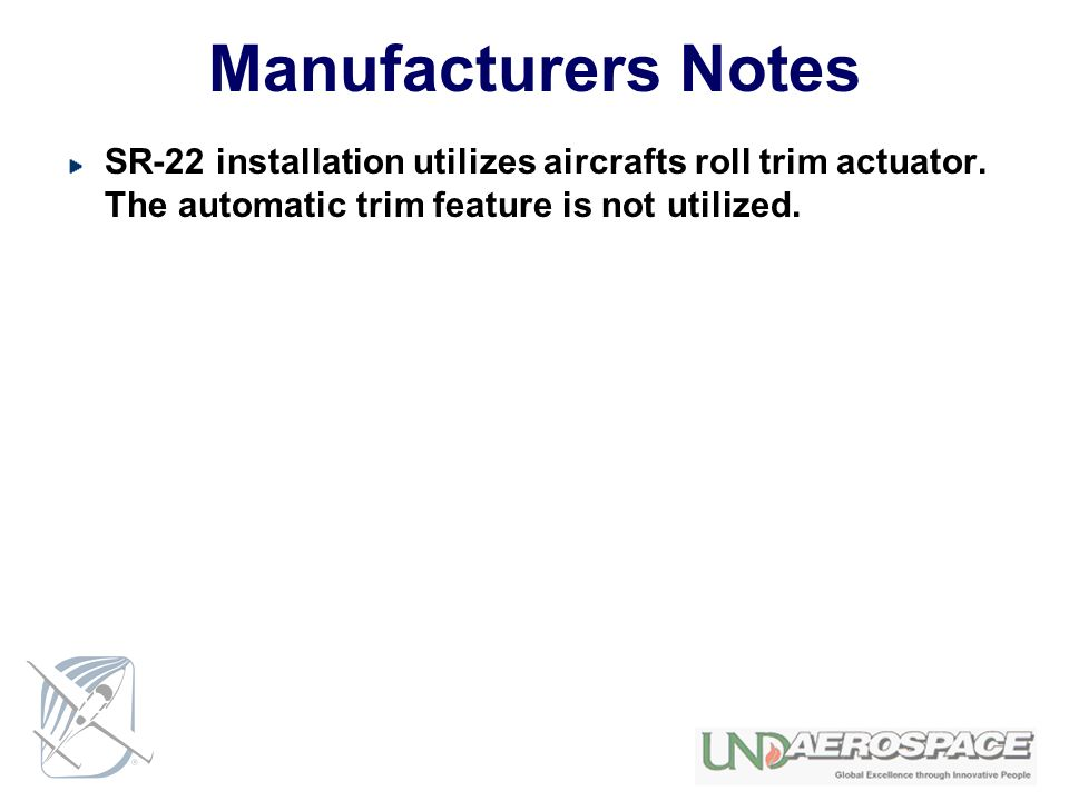 Manufacturers Notes SR-22 installation utilizes aircrafts roll trim actuator.