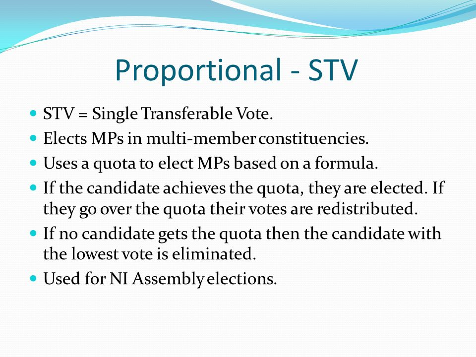 Proportional - STV STV = Single Transferable Vote.