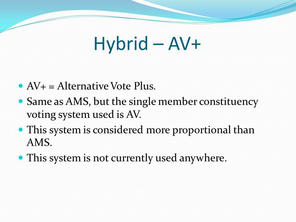 Hybrid – AV+ AV+ = Alternative Vote Plus.