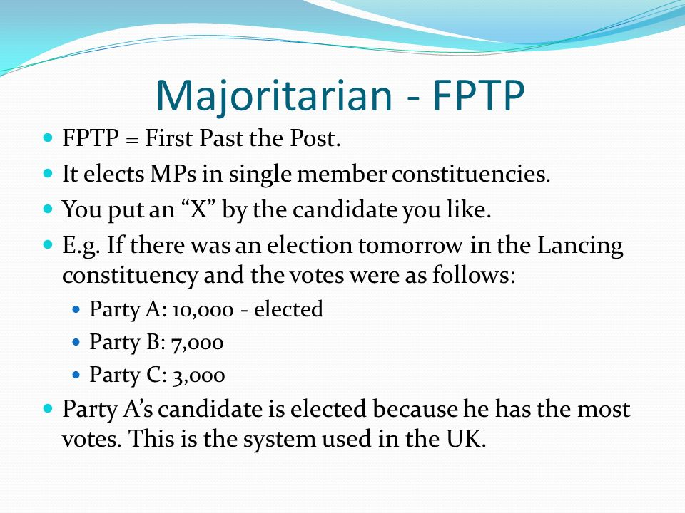 Majoritarian - FPTP FPTP = First Past the Post.