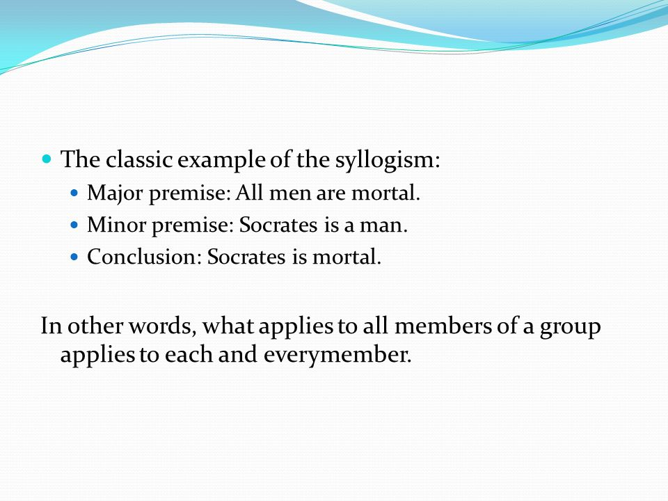The classic example of the syllogism:
