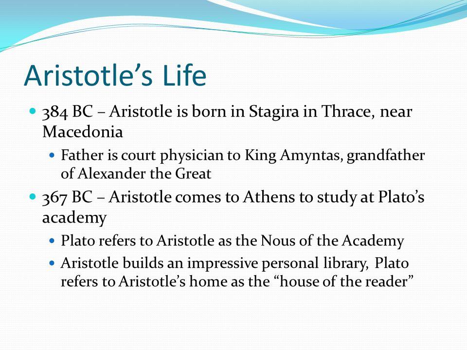 Aristotle's Life384 BC – Aristotle is born in Stagira in Thrace, near Macedonia.