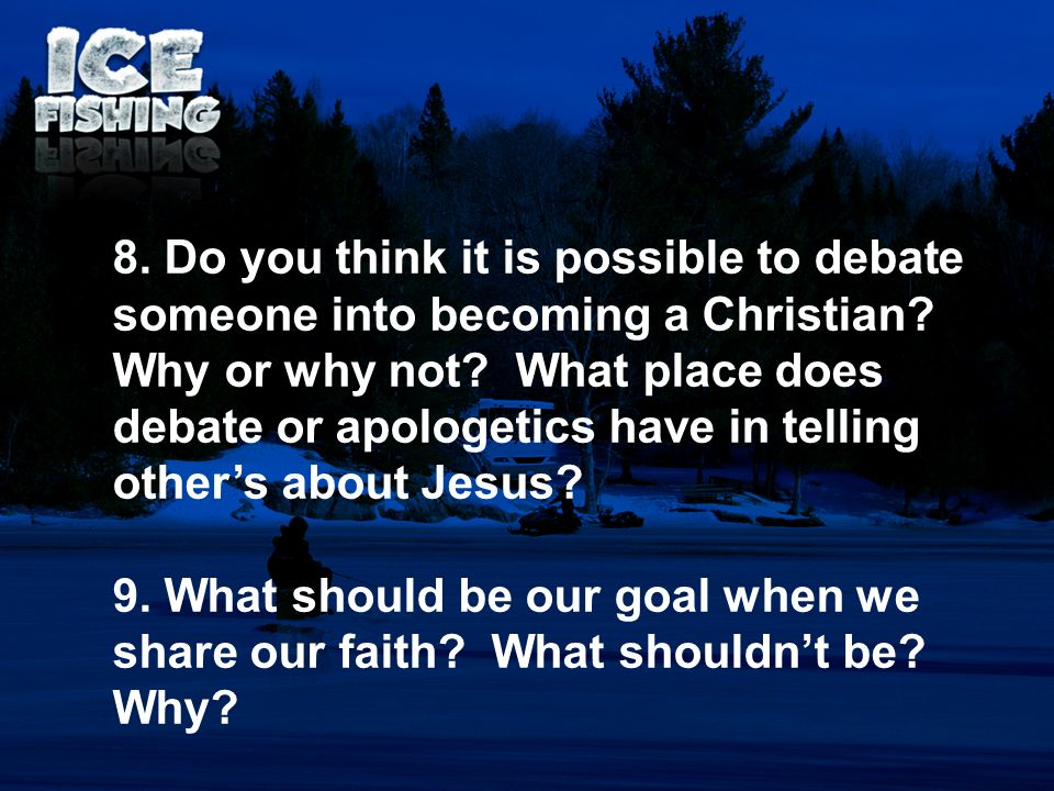 8. Do you think it is possible to debate someone into becoming a Christian Why or why not What place does debate or apologetics have in telling other's about Jesus
