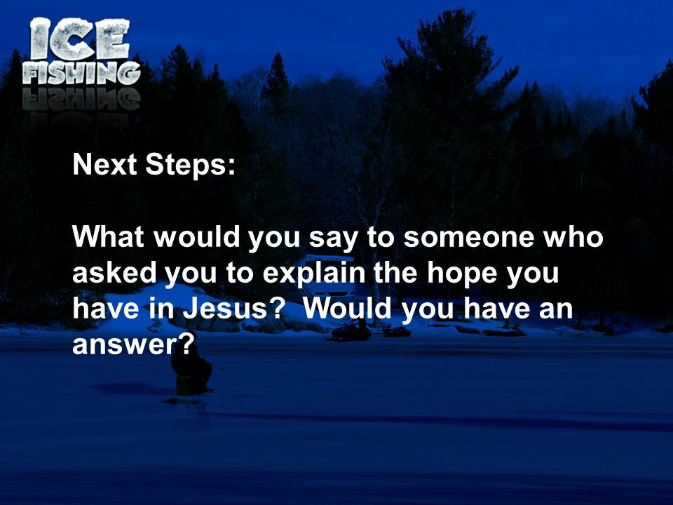 Next Steps: What would you say to someone who asked you to explain the hope you have in Jesus.