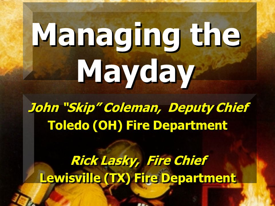 Managing the Mayday John Skip Coleman, Deputy Chief