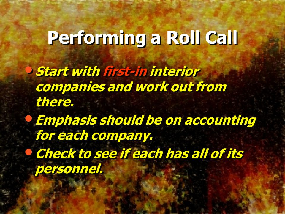Performing a Roll Call Start with first-in interior companies and work out from there. Emphasis should be on accounting for each company.