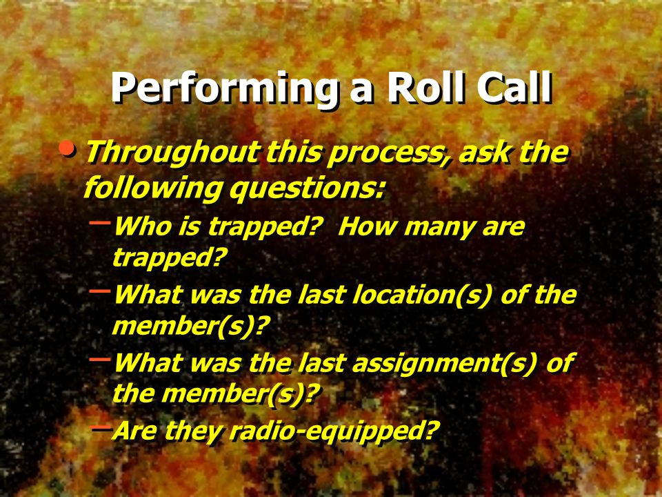 Performing a Roll Call Throughout this process, ask the following questions: Who is trapped How many are trapped