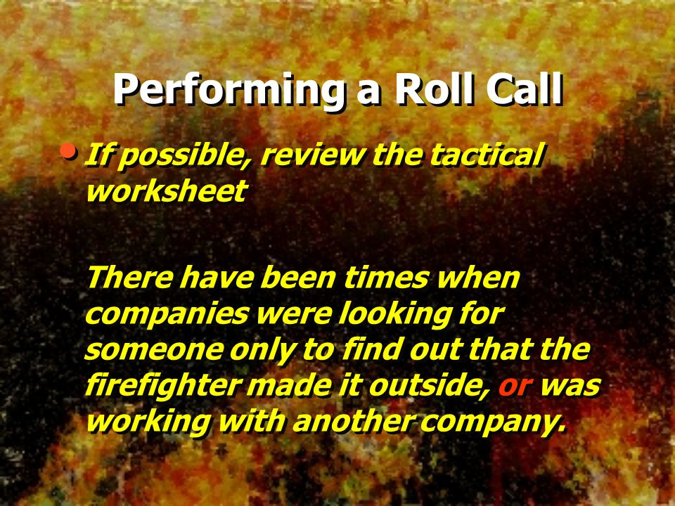 Performing a Roll Call If possible, review the tactical worksheet