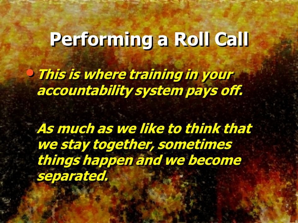 Performing a Roll Call This is where training in your accountability system pays off.