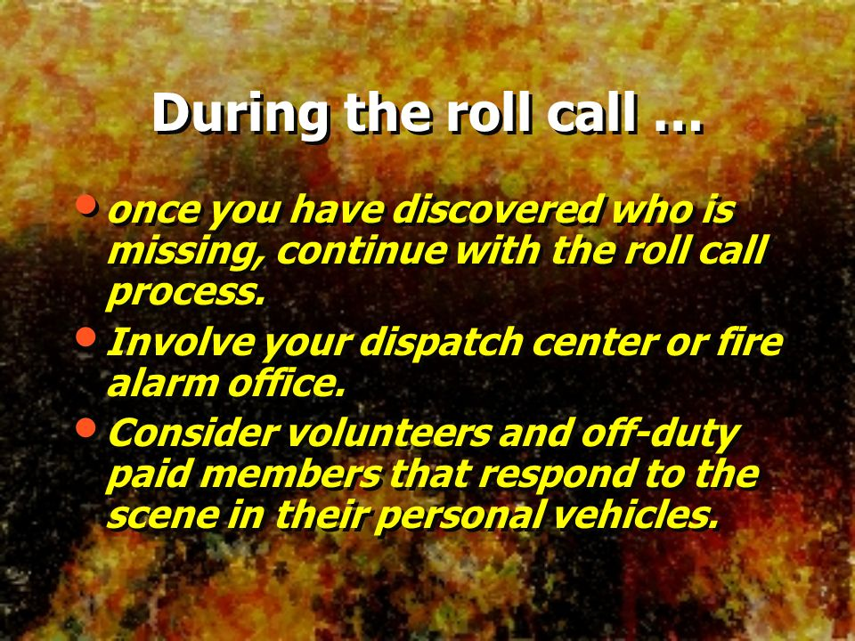 During the roll call … once you have discovered who is missing, continue with the roll call process.