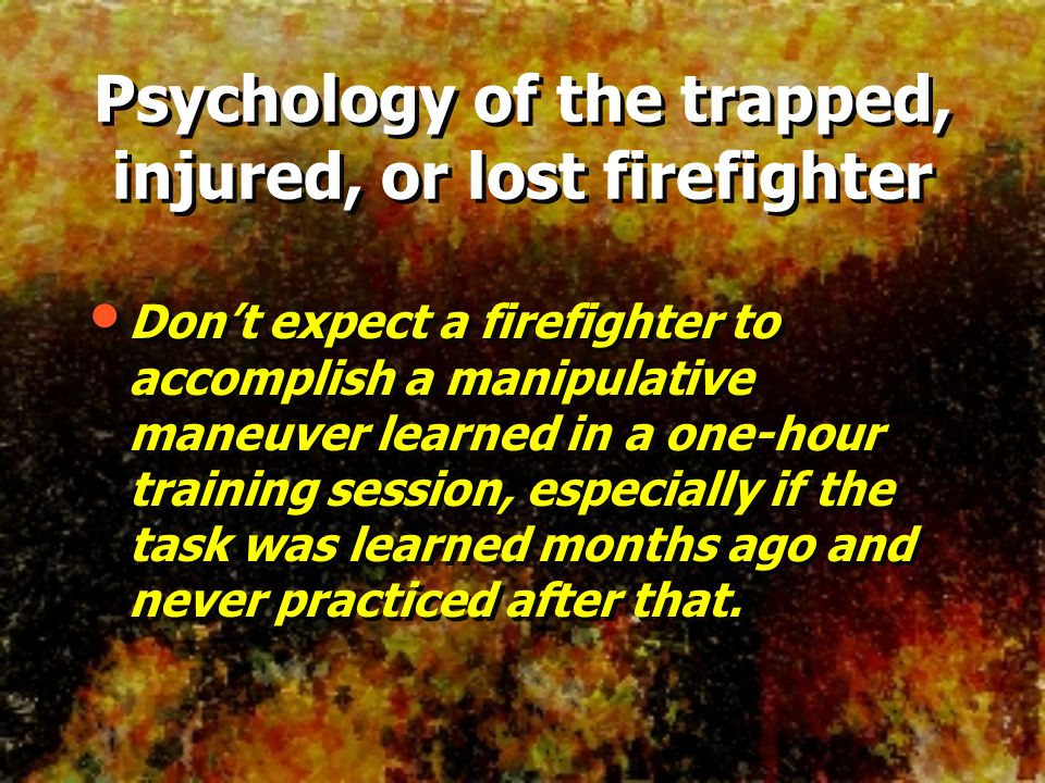 Psychology of the trapped, injured, or lost firefighter