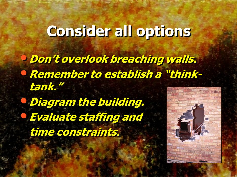 Consider all options Don't overlook breaching walls.