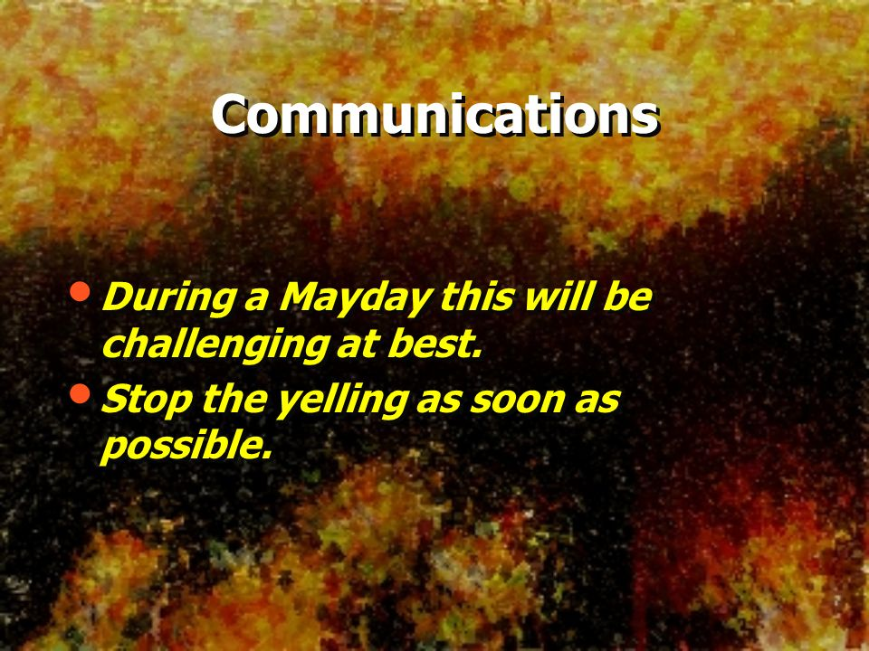Communications During a Mayday this will be challenging at best.