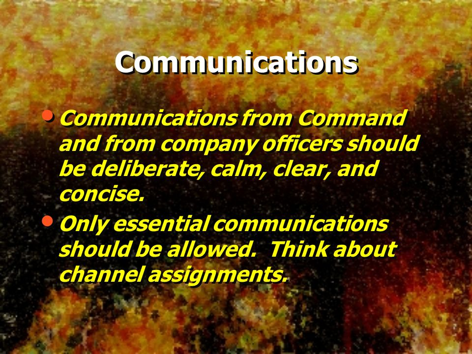 Communications Communications from Command and from company officers should be deliberate, calm, clear, and concise.