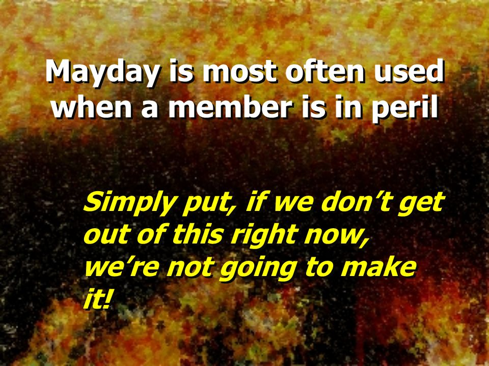 Mayday is most often used when a member is in peril