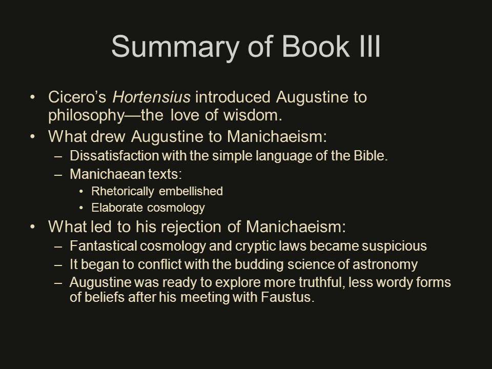 Summary of Book III Cicero's Hortensius introduced Augustine to philosophy—the love of wisdom. What drew Augustine to Manichaeism: