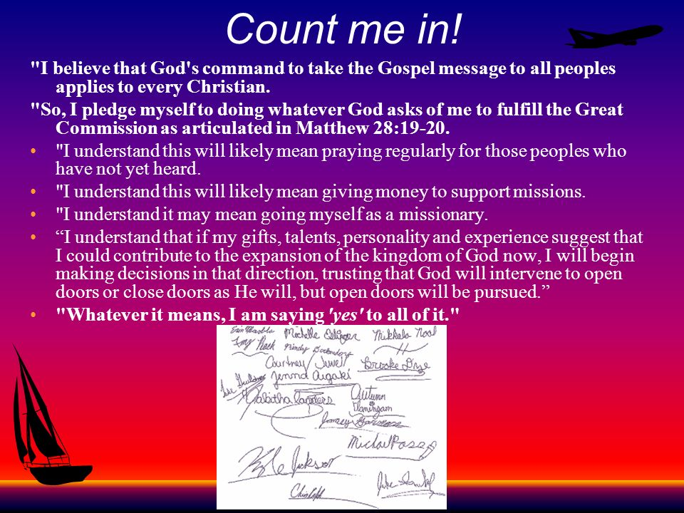 Count me in! I believe that God s command to take the Gospel message to all peoples applies to every Christian.