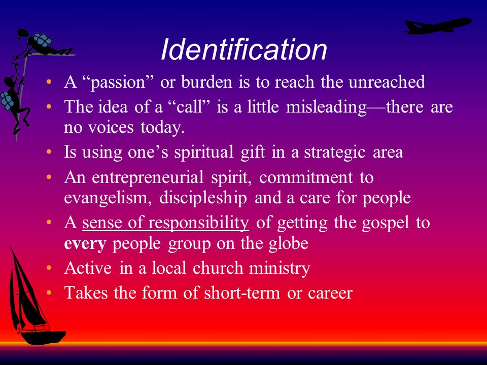 Identification A passion or burden is to reach the unreached