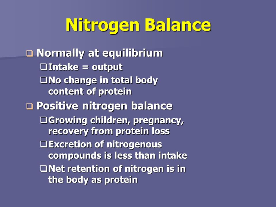 Nitrogen Balance Normally at equilibrium Positive nitrogen balance