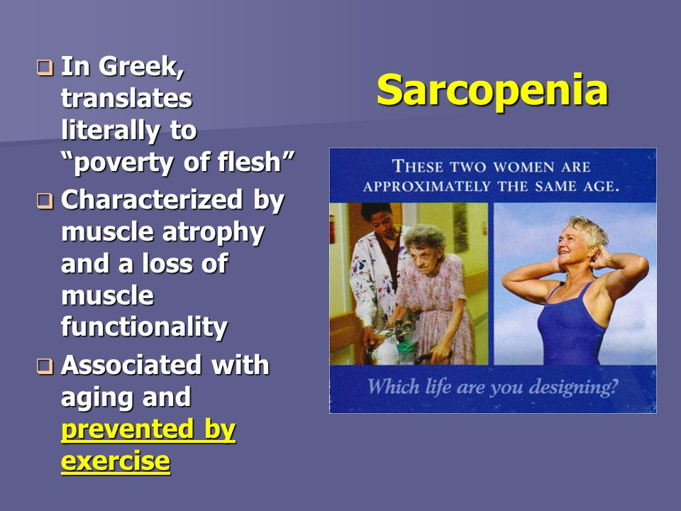 Sarcopenia In Greek, translates literally to poverty of flesh