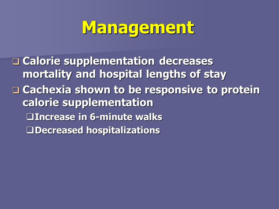 Management Calorie supplementation decreases mortality and hospital lengths of stay.