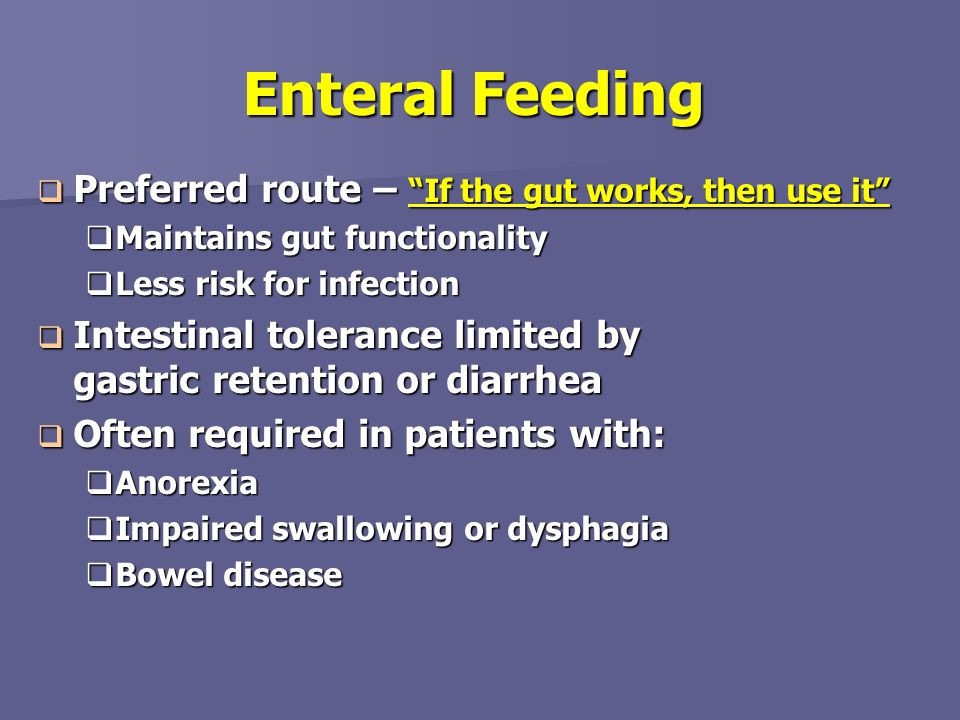 Enteral Feeding Preferred route – If the gut works, then use it