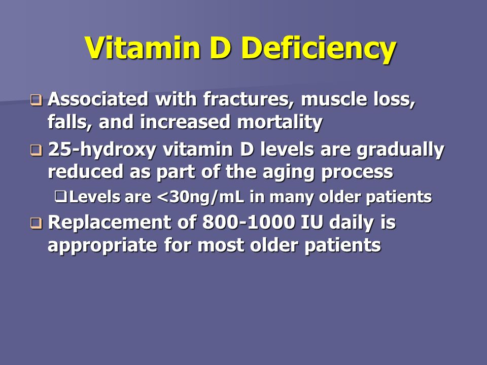 Vitamin D Deficiency Associated with fractures, muscle loss, falls, and increased mortality.
