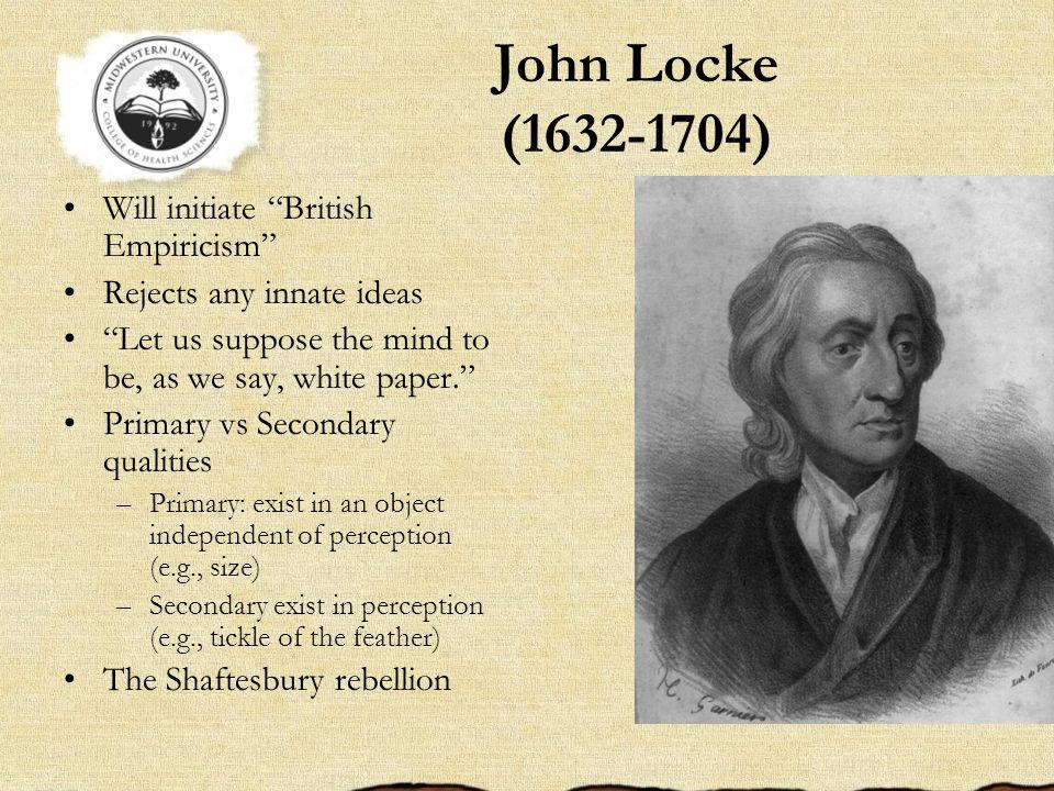 John Locke (1632-1704) Will initiate British Empiricism