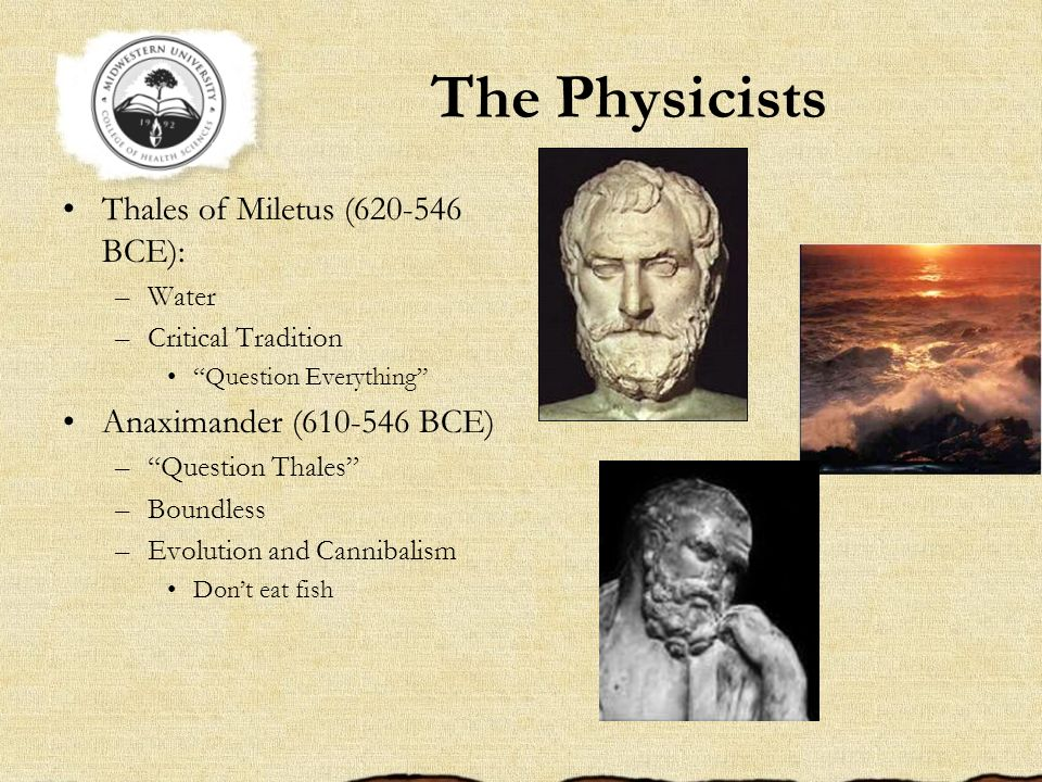 The Physicists Thales of Miletus (620-546 BCE):