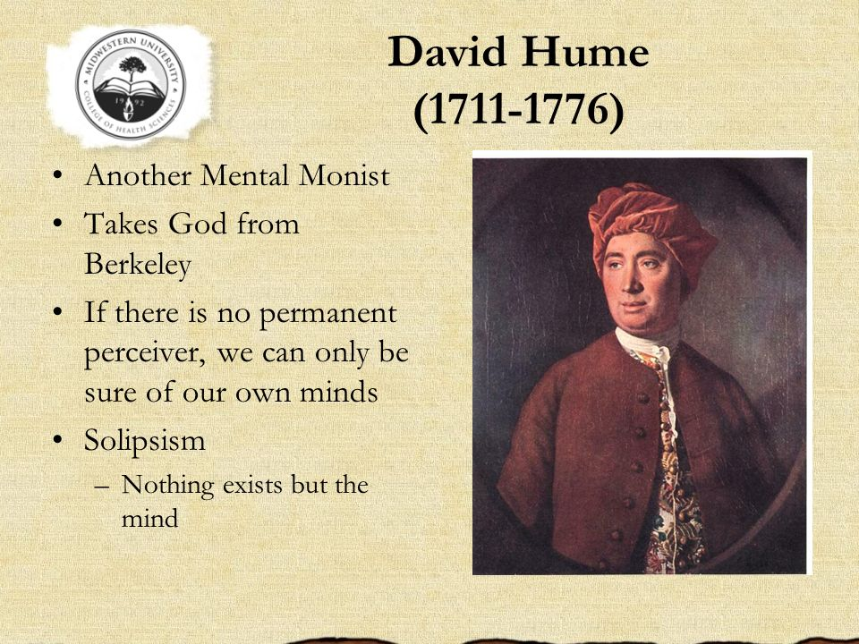 David Hume (1711-1776) Another Mental Monist Takes God from Berkeley