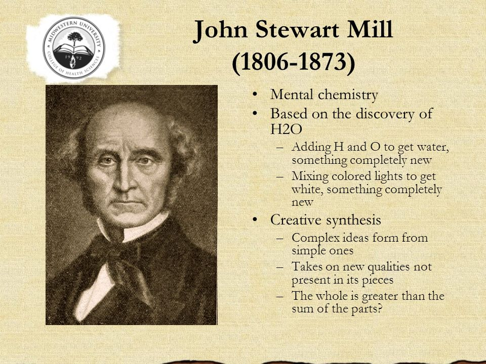 John Stewart Mill (1806-1873) Mental chemistry